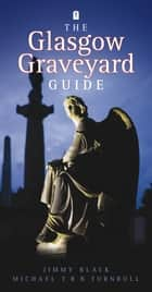 The Glasgow Graveyard Guide ebook by Jimmy Black