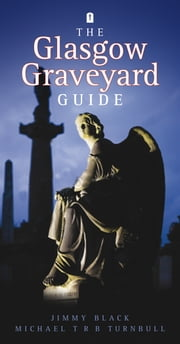 The Glasgow Graveyard Guide ebook by Jimmy Black,Michael TRB Turnbull