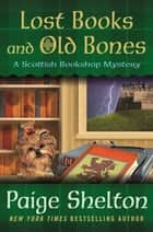 Lost Books and Old Bones - A Scottish Bookshop Mystery ebook by Paige Shelton