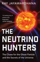 The Neutrino Hunters ebook by Ray Jayawardhana