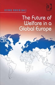 The Future of Welfare in a Global Europe ebook by Prof Dr Bernd Marin