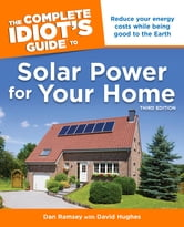 The Complete Idiot's Guide to Solar Power for Your Home, 3rd Edition ebook by Dan Ramsey,David Hughes