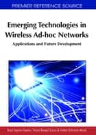 Emerging Technologies in Wireless Ad-hoc Networks - Applications and Future Development ebook by Raul Aquino-Santos, Víctor Rangel-Licea, Arthur Edwards-Block