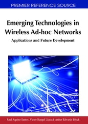 Emerging Technologies in Wireless Ad-hoc Networks - Applications and Future Development ebook by Raul Aquino-Santos,Víctor Rangel-Licea,Arthur Edwards-Block