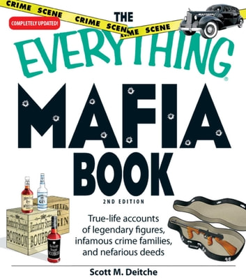 The Everything Mafia Book - True-life accounts of legendary figures, infamous crime families, and nefarious deeds ebook by Scott M Dietche