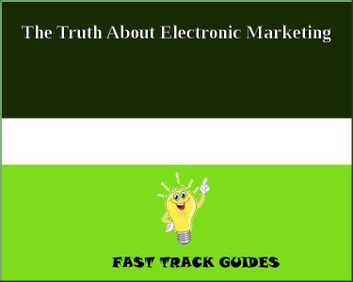 The Truth About Electronic Marketing eBook by Alexey