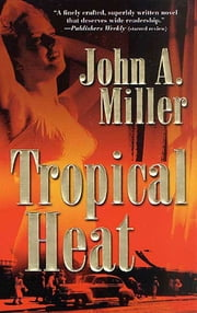 Tropical Heat ebook by John A. Miller