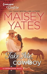 Take Me, Cowboy - A Sexy Western Contemporary Romance ebook by Maisey Yates