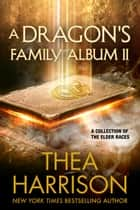 A Dragon's Family Album II - A Collection of the Elder Races ebook by Thea Harrison