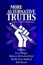 More Alternative Truths ebook by Bob Brown, Gwyndyn T. Alexander, Lou J. Berger,...