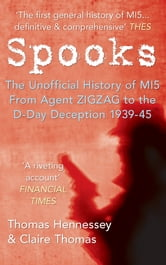 Spooks: The Unofficial History of MI5 from Agent Zig Zag to the D-Day Deception 1939-45 - The Unofficial History of MI5 from Agent Zig Zag to the D-Day Deception 1939-45 ebook by Thomas Hennessey & Claire Thomas