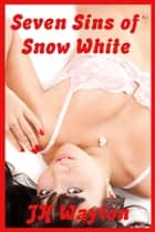 Seven Sins of Snow White ebook by JK Waylon