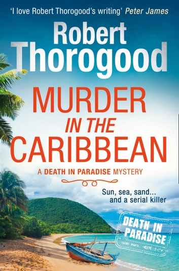 Murder in the Caribbean (A Death in Paradise Mystery, Book 4) ebook by Robert Thorogood