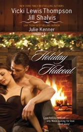 Holiday Hideout: The Thanksgiving Fix\The Christmas Set-Up\The New Year's Deal - The Thanksgiving Fix\The Christmas Set-Up\The New Year's Deal ebook by Vicki Lewis Thompson,Jill Shalvis,Julie Kenner