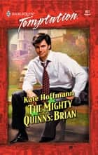 The Mighty Quinns: Brian ebook by Kate Hoffmann