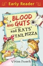 Blood and Guts and Rats' Tail Pizza (Early Reader) ebook by Vivian French, Chris Fisher