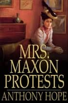 Mrs. Maxon Protests ebook by