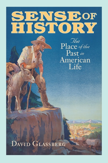 Sense of History - The Place of the Past in American Life ebook by David Glassberg