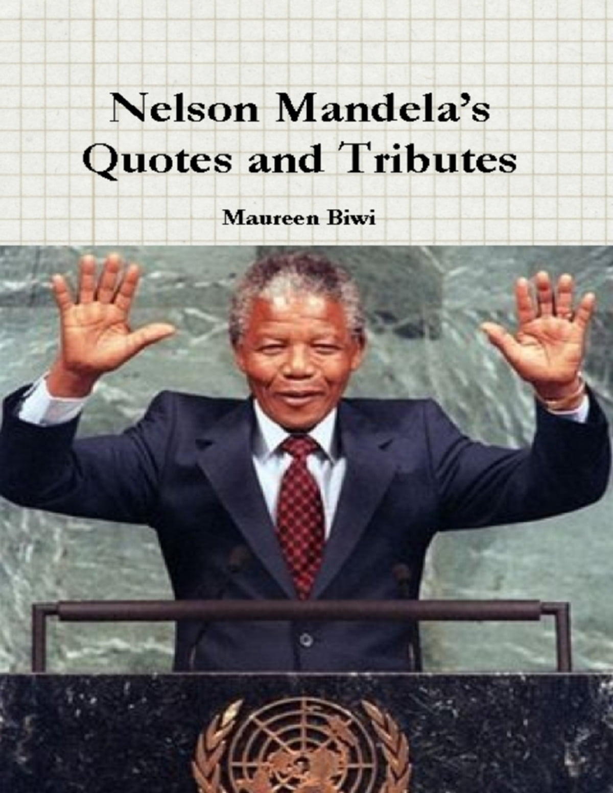Nelson Mandelas Quotes And Tributes Ebook By Maureen Biwi