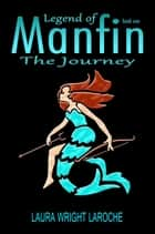 Legend of Manfin, The Journey, Book 1 ebook by Laura Wright LaRoche