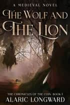 The Wolf and the Lion - The Chronicles of the Coin, #1 ebook by Alaric Longward