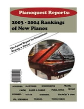 Pianoquest Reports: 2003-2004 rankings of new pianos ebook by Pianoquest Com