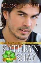 Close To You - Book 2 ebook by Kathryn Shay
