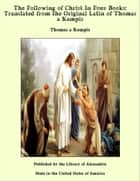 The Following of Christ In Four Books: Translated from the Original Latin of Thomas a Kempis ebook by Thomas a Kempis