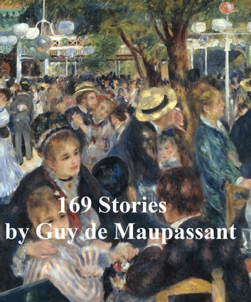 Guy de Maupassant, 13 volumes, 169 stories, in English translation eBook by Guy de Maupassant