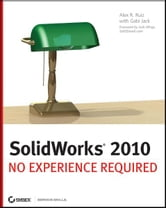 SolidWorks 2010 - No Experience Required ebook by Alex Ruiz