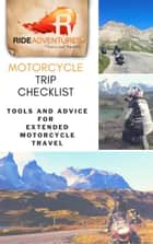 Motorcycle Trip Checklist: Tools and Advice for Extended Motorcycle Travel ebook by RIDE Adventures