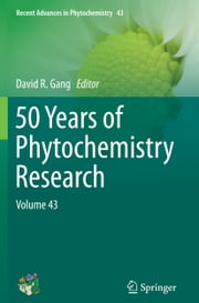 50 Years of Phytochemistry Research - Volume 43 ebook by David Gang
