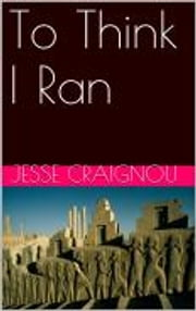 To Think I Ran ebook by Jesse CRAIGNOU