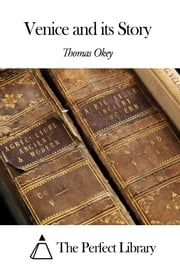 Venice and its Story ebook by Thomas Okey