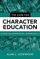 The Case for Character Education ebook by Alan L. Lockwood