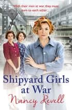 Shipyard Girls at War - (Shipyard Girls 2) ebook by Nancy Revell