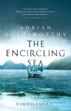 The Encircling Sea - An authentic and action-packed historical adventure set in Roman Britain ebook by Adrian Goldsworthy