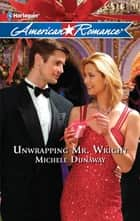 Unwrapping Mr. Wright (Mills & Boon M&B) (Times Two, Book 2) ebook by Michele Dunaway