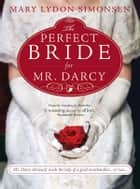 The Perfect Bride for Mr. Darcy ebook by Mary Simonsen