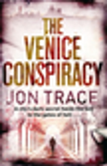 The Venice Conspiracy ebook by Jon Trace