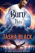 Burn This! - 300 Moons #1 ebook by Tasha Black
