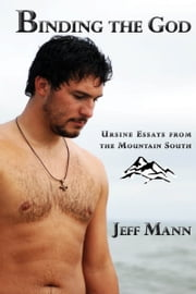 Binding the God: Ursine Essays from the Mountain South ebook by Jeff Mann