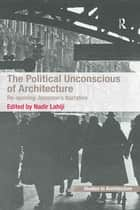 The Political Unconscious of Architecture - Re-opening Jameson's Narrative eBook by Nadir Lahiji
