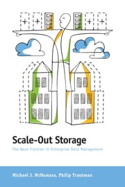 Scale-Out Storage - The Next Frontier in Enterprise Data Management ebook by Michael J. McNamara