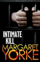 Intimate Kill ebook by Margaret Yorke