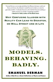Models.Behaving.Badly. - Why Confusing Illusion with Reality Can Lead to Disaster, on Wall Street and in Life ebook by Emanuel Derman