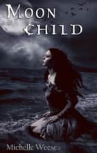 Moon Child ebook by Michelle Weese