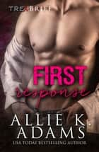 First Response - TREX, #1 ebook by Allie K. Adams