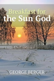 Breakfast for the Sun God ebook by George Berger