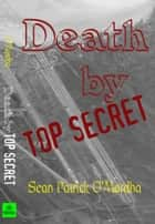 Death by TOP SECRET ebook by Sean Patrick O'Mordha